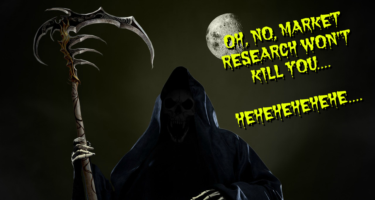 9 Reasons Why You Should NEVER Fear the Reaper of Market Research